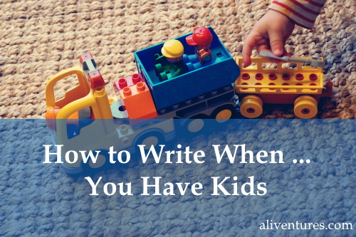 How to Write When ... You Have Kids (title image)