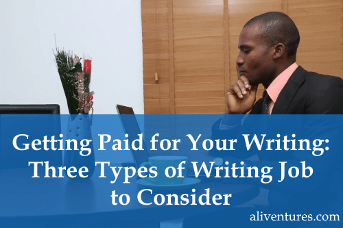 Getting Paid for Your Writing: Three Types of Writing Job to Consider