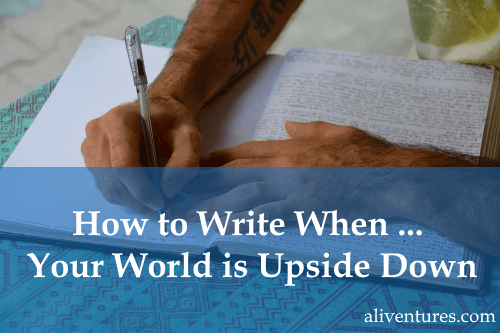 How to Write When … Your World is Upside Down