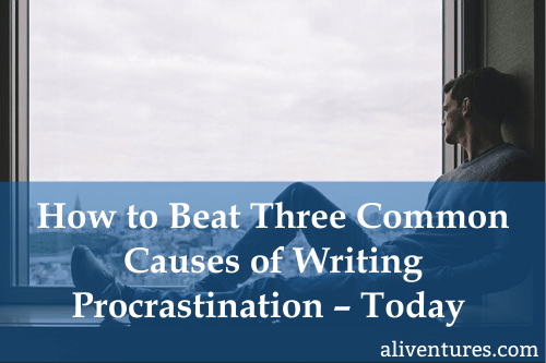 How to Beat Three Common Causes of Writing Procrastination – Today