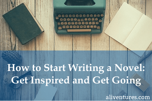 How to Start Writing a Novel: Get Inspired and Get Going (title image)