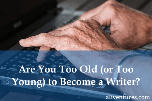 Are You Too Old (or Too Young) to Become a Writer?