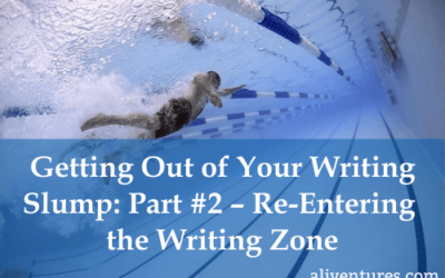 Getting Out of Your Writing Slump: Part #2 – Re-entering the Writing Zone