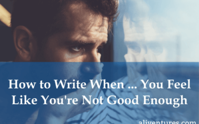 How to Write When … You Feel Like You're Not Good Enough