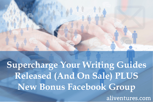 Supercharge Your Writing Guides Released (And On Sale) PLUS Special Bonus Facebook Group
