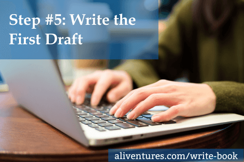 Step #5: Write the First Draft