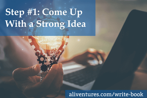 Step #1: Come Up With a Strong Idea