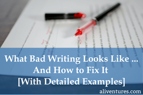 What Bad Writing Looks Like … and How to Fix It [With Detailed Examples]