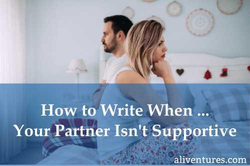How to Write When … Your Partner Isn't Supportive
