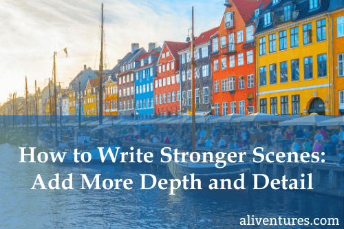 How to Write Stronger Scenes: Add More Depth and Detail