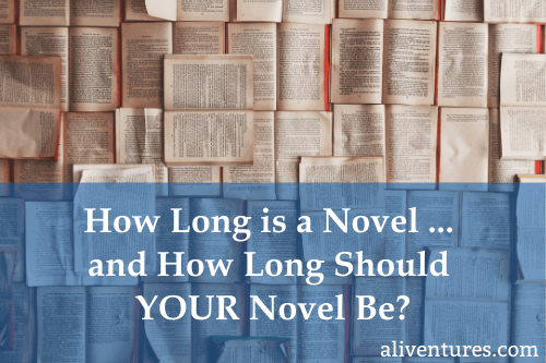 How Long is a Novel … and How Long Should YOUR Novel Be?