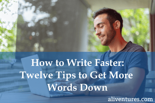 How to Write Faster: Twelve Tips to Get More Words Down