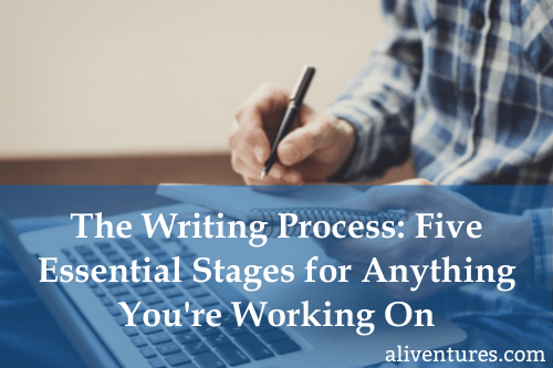 The Writing Process: Five Essential Stages for Anything You're Working On