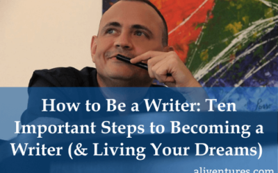 How to Be a Writer: Ten Important Steps to Becoming a Writer (and Living Your Dreams)