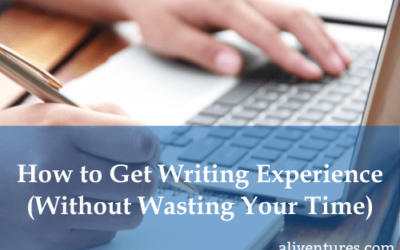 How to Get Writing Experience (Without Wasting Your Time)