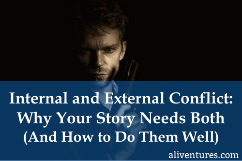 Internal and External Conflict: Why Your Story Needs Both (and How to Do Them Well)