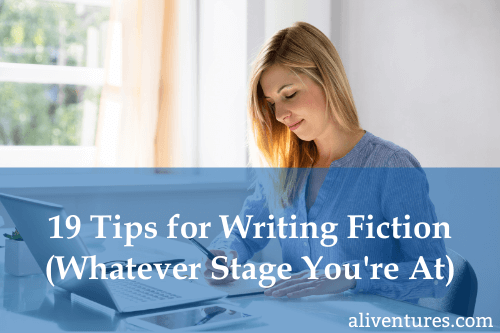 19 Tips for Writing Fiction (Whatever Stage You're At)